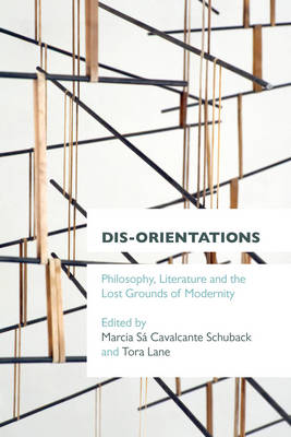 Dis-orientations: Philosophy, Literature and the Lost Grounds of Modernity (Paperback)