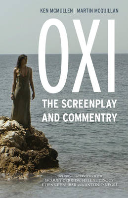 Oxi: An Act of Resistance: The Screenplay and Commentary, Including interviews with Derrida, Cixous, Balibar and Negri (Hardback)