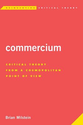 Commercium: Critical Theory From a Cosmopolitan Point of View - Reinventing Critical Theory (Hardback)