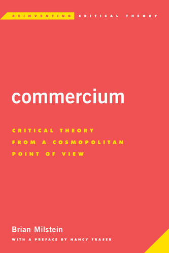 Commercium: Critical Theory From a Cosmopolitan Point of View - Reinventing Critical Theory (Paperback)