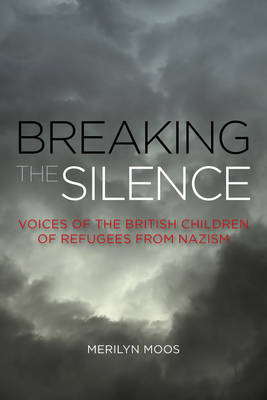 Breaking the Silence: Voices of the British Children of Refugees from Nazism (Paperback)