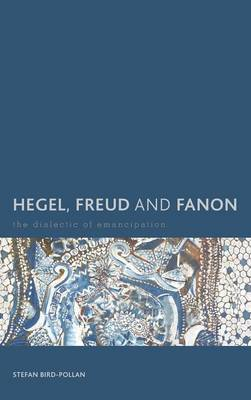 Hegel, Freud and Fanon: The Dialectic of Emancipation - Creolizing the Canon (Hardback)