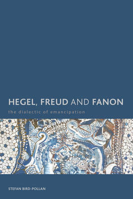 Hegel, Freud and Fanon: The Dialectic of Emancipation - Creolizing the Canon (Paperback)