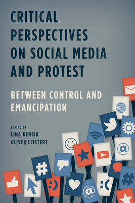 Critical Perspectives on Social Media and Protest: Between Control and Emancipation (Hardback)