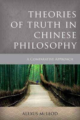 Theories of Truth in Chinese Philosophy: A Comparative Approach - Critical Inquiries in Comparative Philosophy (Hardback)