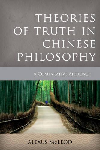 Theories of Truth in Chinese Philosophy: A Comparative Approach - Critical Inquiries in Comparative Philosophy (Paperback)