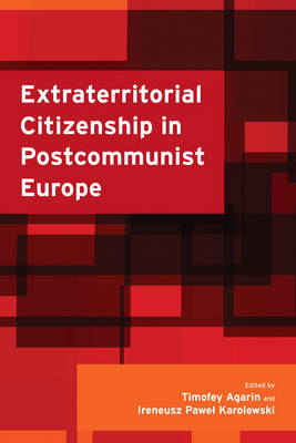 Extraterritorial Citizenship in Postcommunist Europe (Hardback)