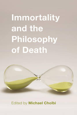 Immortality and the Philosophy of Death (Hardback)