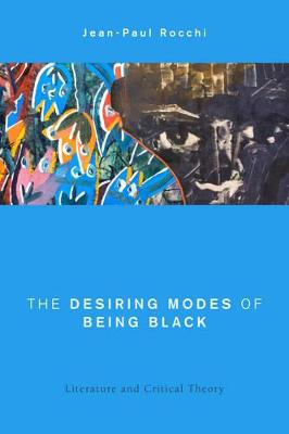 The Desiring Modes of Being Black: Literature and Critical Theory - Global Critical Caribbean Thought (Hardback)