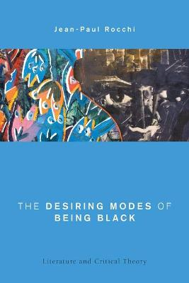 The Desiring Modes of Being Black: Literature and Critical Theory - Global Critical Caribbean Thought (Paperback)