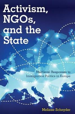 Activism, NGOs and the State: Multilevel Responses to Immigration Politics in Europe (Paperback)