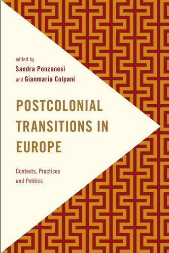 Postcolonial Transitions in Europe: Contexts, Practices and Politics - Frontiers of the Political: Doing International Politics (Paperback)