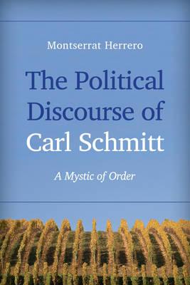 The Political Discourse of Carl Schmitt: A Mystic of Order (Hardback)