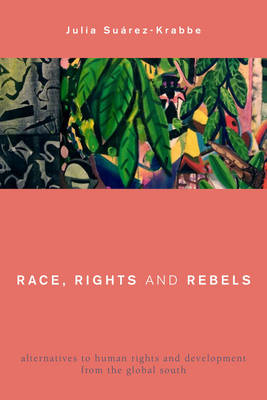 Race, Rights and Rebels: Alternatives to Human Rights and Development from the Global South - Global Critical Caribbean Thought (Hardback)
