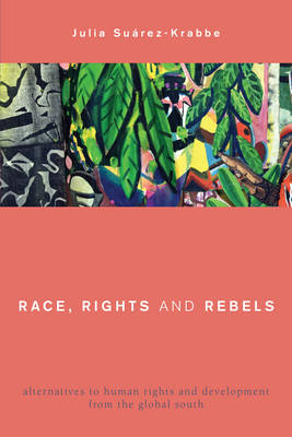 Race, Rights and Rebels: Alternatives to Human Rights and Development from the Global South - Global Critical Caribbean Thought (Paperback)