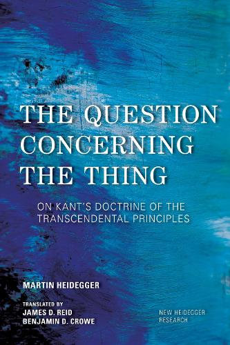 The Question Concerning the Thing: On Kant's Doctrine of the Transcendental Principles - New Heidegger Research (Hardback)