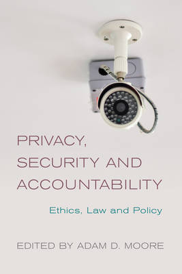 Privacy, Security and Accountability: Ethics, Law and Policy (Hardback)