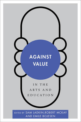 Against Value in the Arts and Education - Disruptions (Paperback)