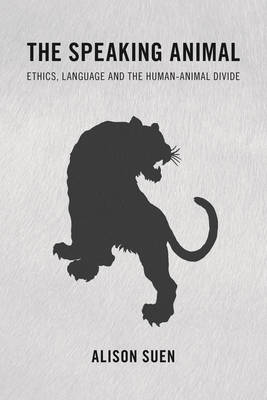 The Speaking Animal: Ethics, Language and the Human-Animal Divide (Paperback)