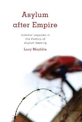 Asylum after Empire: Colonial Legacies in the Politics of Asylum Seeking - Kilombo: International Relations and Colonial Questions (Paperback)