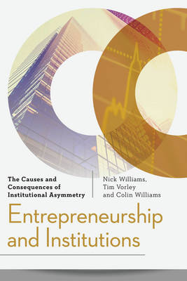 Entrepreneurship and Institutions: The Causes and Consequences of Institutional Asymmetry (Hardback)