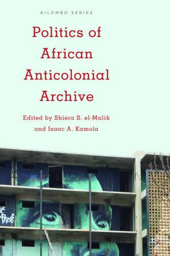 Politics of African Anticolonial Archive - Kilombo: International Relations and Colonial Questions (Paperback)