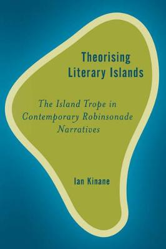 Theorising Literary Islands: The Island Trope in Contemporary Robinsonade Narratives - Rethinking the Island (Paperback)