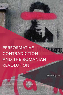 Performative Contradiction and the Romanian Revolution - Critical Perspectives on Theory, Culture and Politics (Hardback)