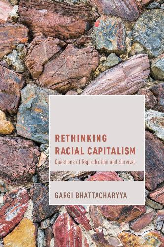 Rethinking Racial Capitalism: Questions of Reproduction and Survival - Cultural Studies and Marxism (Hardback)