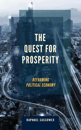 The Quest for Prosperity: Reframing Political Economy (Hardback)
