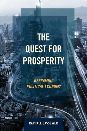 The Quest for Prosperity: Reframing Political Economy (Paperback)