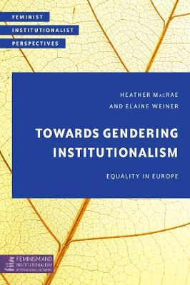 Towards Gendering Institutionalism: Equality in Europe - Feminist Institutionalist Perspectives (Paperback)