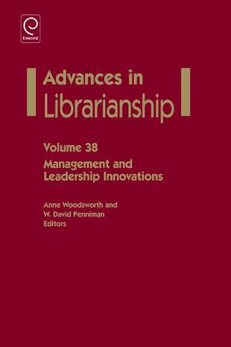 Management And Leadership Innovations - Advances in Librarianship 38 (Hardback)