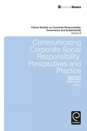 Communicating Corporate Social Responsibility: Perspectives and Practice - Critical Studies on Corporate Responsibility, Governance and Sustainability 6 (Hardback)