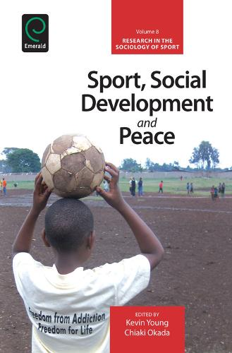 Sport, Social Development and Peace - Research in the Sociology of Sport 8 (Hardback)
