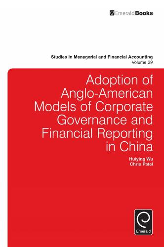 Adoption of Anglo-American models of corporate governance and financial reporting in China - Studies in Managerial and Financial Accounting 29 (Hardback)