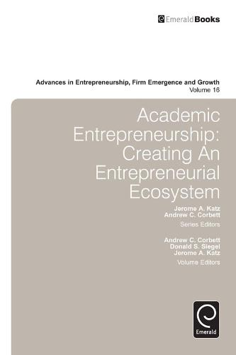 Academic Entrepreneurship: Creating an Entrepreneurial Ecosystem - Advances in Entrepreneurship, Firm Emergence and Growth 16 (Hardback)