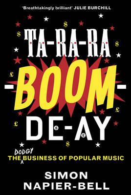 Ta-Ra-Ra-Boom-De-Ay: The dodgy business of popular music (Hardback)