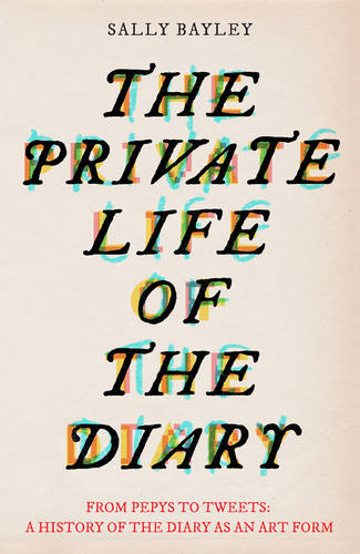 The Private Life of the Diary: From Pepys to tweets (Hardback)