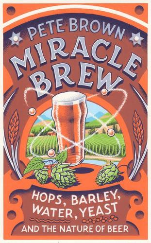 Miracle Brew: Hops, Barley, Water, Yeast and the Nature of Beer (Hardback)