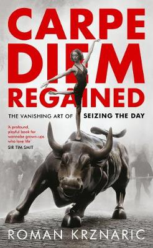 Carpe Diem Regained: The Vanishing Art of Seizing the Day (Hardback)