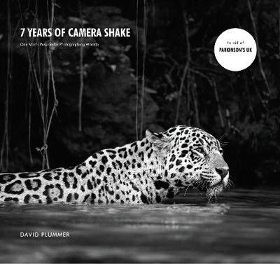 7 Years of Camera Shake: One Man's Passion for Photographing Wildlife (Hardback)