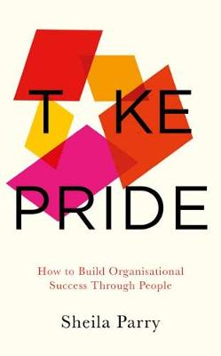 Take Pride: How to Build Organisational Success Through Your People (Paperback)