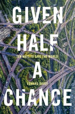 Given Half a Chance: Ten Ways to Save the World (Paperback)