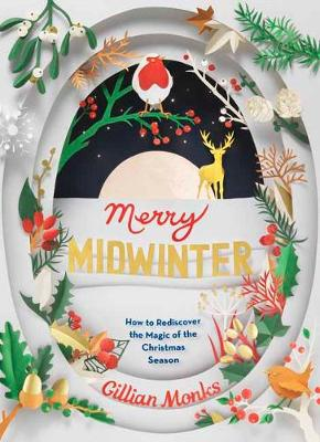 Merry Midwinter: The New Old Ways to Reclaim Christmas (Hardback)