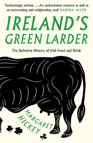 Ireland's Green Larder: The Definitive History of Irish Food and Drink (Paperback)