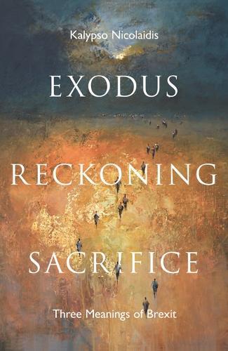 Exodus, Reckoning, Sacrifice: Three Meanings of Brexit (Hardback)