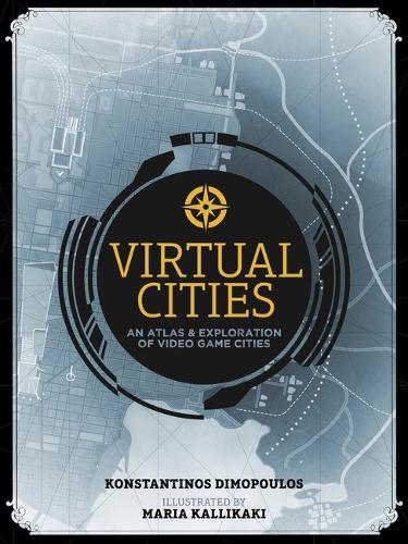 Virtual Cities: An Atlas & Exploration of Video Game Cities (Hardback)