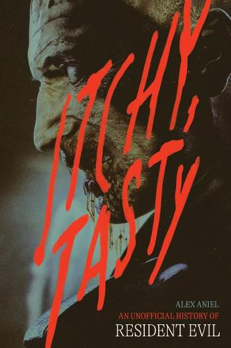 Itchy, Tasty: An Unofficial History of Resident Evil (Hardback)