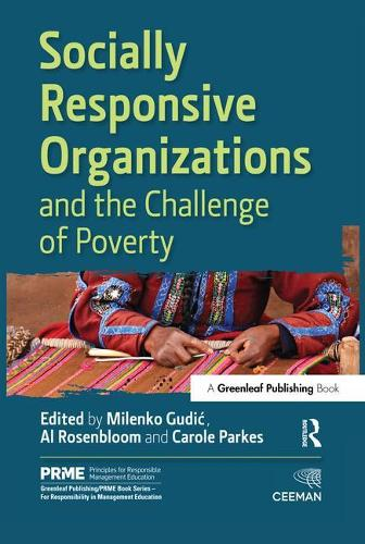 Socially Responsive Organizations & the Challenge of Poverty - The Principles for Responsible Management Education Series (Hardback)